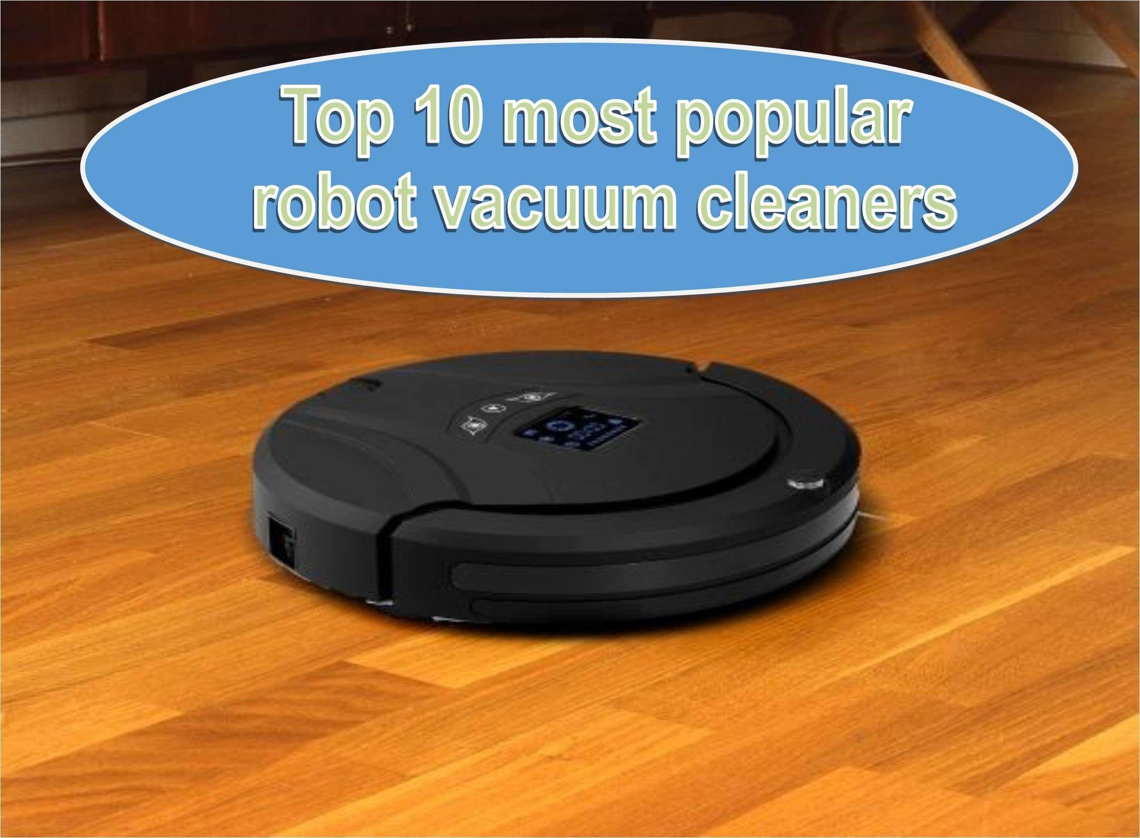 10 อันดับ หุ่นยนต์ดูดฝุ่นยอดนิยม