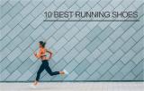 10 สุดยอดรองเท้าวิ่ง ที่นักวิ่งต้องมีไว้