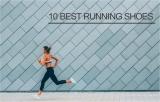 10 อันดับ สุดยอดรองเท้าวิ่ง ที่นักวิ่งต้องมีไว้