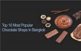 10 อันดับร้านช็อกโกแลตชื่อดัง อร่อยสะใจใน กรุงเทพ